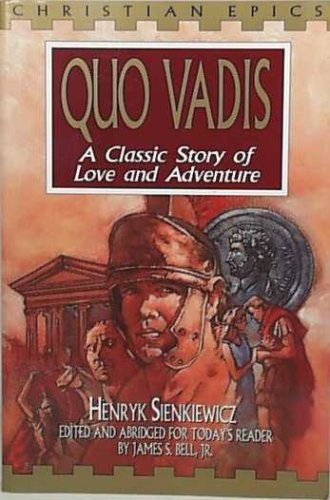Quo Vadis: A Classic Story of Love and Adventure (Christian Epics), Henryk Sienkiewicz