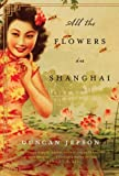 Duncan Jepson All the Flowers in Shanghai: A Novel