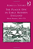 Rebecca Totaro The Plague Epic in Early Modern England