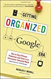 Getting Organized in the Google Era: How to Stay Efficient, Productive (and Sane) in an Information-Saturated World