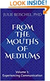 From the Mouths of Mediums Vol. 1: Experiencing Communication (From the Mouths of Mediums: Conversations with Windbridge Certified Research Mediums)