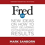 Fred 2.0: New Ideas on How to Keep Delivering Extraordinary Results | Mark Sanborn,Margaret Kelly (foreword)
