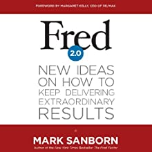 Fred 2.0: New Ideas on How to Keep Delivering Extraordinary Results (       UNABRIDGED) by Mark Sanborn, Margaret Kelly (foreword) Narrated by Stephen Bel Davies