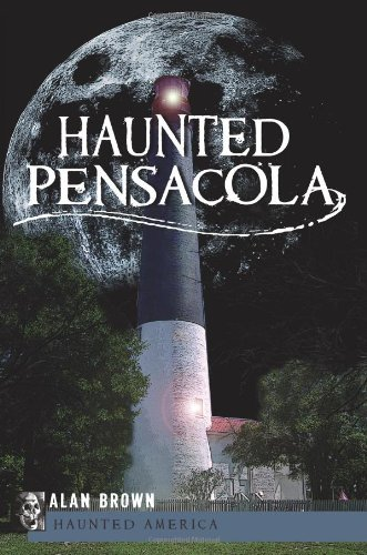 Haunted Pensacola (FL) (Haunted America)