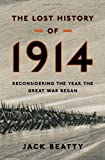 img - for Lost History of 1914 Reconsidering the Year the Great War Began by Beatty, Jack [Walker & Company,2012] [Hardcover] book / textbook / text book