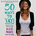 50 Ways to Yay!: Transformative Tools for a Whole Lot of Happy Hörbuch von Alexi Panos Gesprochen von: Alexi Panos
