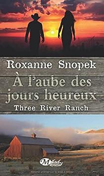 Three River Ranch, tome 1 : À l'aube des jours heureux par Snopek