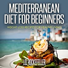 Mediterranean Diet for Beginners: Weight Loss Recipes for Healthy Living Audiobook by J.D. Rockefeller Narrated by Barbara Ann Martin
