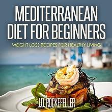 Mediterranean Diet for Beginners: Weight Loss Recipes for Healthy Living | Livre audio Auteur(s) : J.D. Rockefeller Narrateur(s) : Barbara Ann Martin