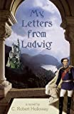 img - for My Letters From Ludwig: A Novel About King Ludwig II Of Bavaria book / textbook / text book