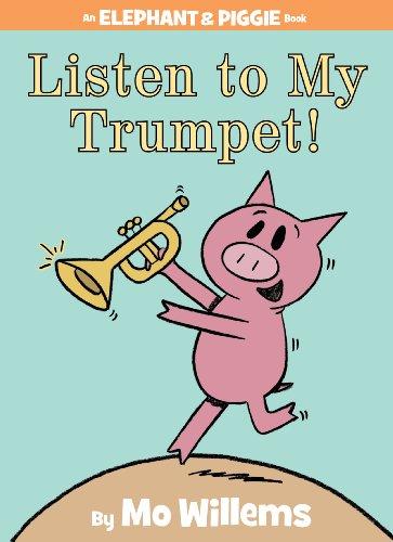 Listen to My Trumpet! (An Elephant and Piggie Book)