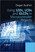 Using LEDs, LCDs and GLCDs in Microcontroller Projects
