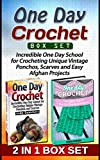 img - for One Day Crochet Box Set: Incredible One Day School for Crocheting Unique Vintage Ponchos, Scarves and Easy Afghan Projects (One day crochet, Crochet easy patterns, Crosheting) book / textbook / text book