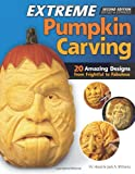 Extreme Pumpkin Carving, 2nd Edition Revised and Expanded: 20 Amazing Designs from Frightful to Fabulous