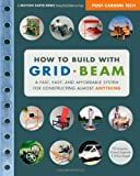 How to Build with Grid Beam: A Fast, Easy and Affordable System for Constructing Almost Anything