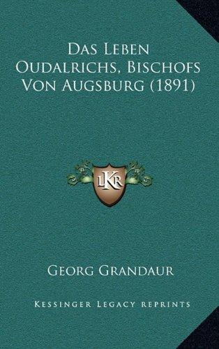 Das Leben Oudalrichs, Bischofs Von Augsburg (1891)