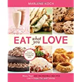 Eat What You Love: More than 300 Incredible Recipes Low in Sugar, Fat, and Caloriesby Marlene Koch