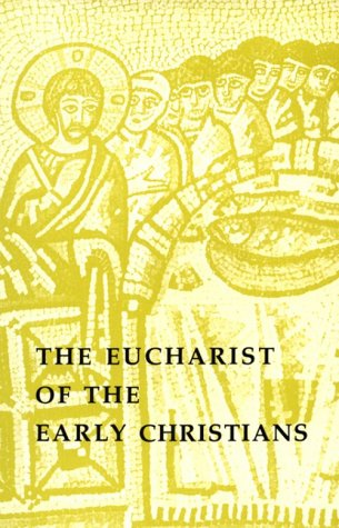 The Eucharist of the Early Christians, WILLY RORDORF