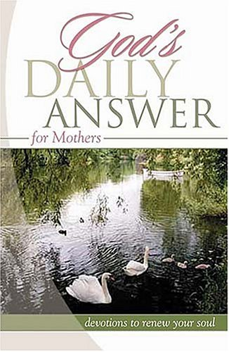 God's Daily Answer for Mothers: Devotions to Renew Your Soul