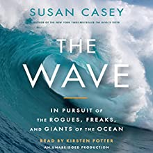 The Wave: In Pursuit of the Rogues, Freaks and Giants of the Ocean (       UNABRIDGED) by Susan Casey Narrated by Kirsten Potter