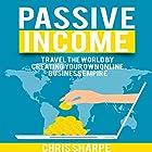 Passive Income: Travel the World by Creating Your Own Online Business Empire Hörbuch von Chris Sharpe Gesprochen von: Craig Beck