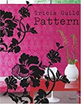 Free Tricia Guild Pattern: Using Pattern to Create Sophisticated, Show-stopping Interiors Ebook & PDF Download