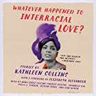 Whatever Happened to Interracial Love?: Stories Hörbuch von Kathleen Collins Gesprochen von: Nina Collins, Cherise Boothe, Adenrele Ojo, Paula J. Parker, Desean Terry, Dan Woren