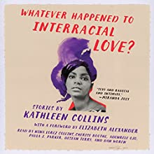 Whatever Happened to Interracial Love?: Stories Audiobook by Kathleen Collins Narrated by Nina Collins, Cherise Boothe, Adenrele Ojo, Paula J. Parker, Desean Terry, Dan Woren