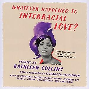 Whatever Happened to Interracial Love?: Stories Hörbuch von Kathleen Collins Gesprochen von: Nina Collins, Cherise Boothe, Adenrele Ojo, Paula J. Parker, Desean Terry, Dan Woren