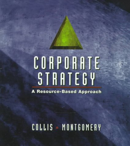 Corporate Strategy: A Resource Based Approach, David J. Collis, Cynthia A Montgomery