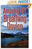 Amazing DIY Breathing Device: Breathing Retraining Manual