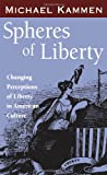 Spheres of Liberty: Changing Perceptions of Liberty in American Culture (The Curti Lectures, 1985) (1578063949) by Kammen, Michael