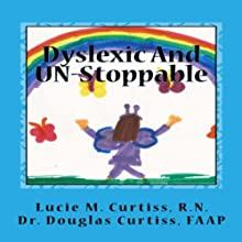 Dyslexic and UN-Stoppable: How Dyslexia Helps Us Create the Life of Our Dreams and How You Can Too! (       UNABRIDGED) by Lucie M. Curtiss, R.N. Narrated by Natalie Tripp