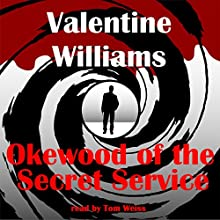 Okewood of the Secret Service (       UNABRIDGED) by Valentine Williams Narrated by Tom S Weiss