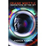 Frank Whittle: Invention of the Jetby Andrew Nahum