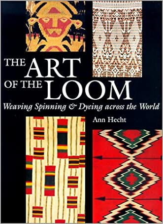 The Art of the Loom: Weaving, Spinning, and Dyeing across the World