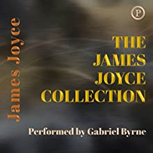 The James Joyce Collection | Livre audio Auteur(s) : James Joyce Narrateur(s) : Gabriel Byrne