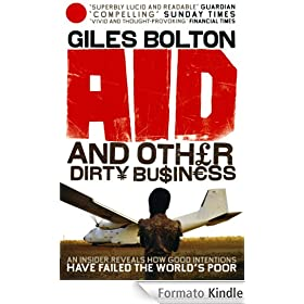 Aid and Other Dirty Business: How Good Intentions Have Failed the World's Poor