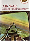 AIR WAR AGAINST HITLER'S GERMANY (