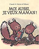 img - for Moiaussi Je Veux Maman (French Edition) book / textbook / text book