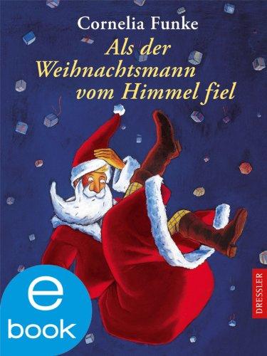 Cornelia Funke - Als der Weihnachtsmann vom Himmel fiel