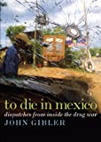 To Die in Mexico: Dispatches from Inside the Drug War (City Lights Open Media)