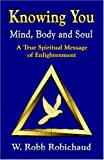 img - for Knowing You - Mind, Body and Soul: A True Spiritual Message of Enlightenment book / textbook / text book