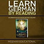 Learn German: By Reading Urban Fantasy (Lesend Englisch Lernen Mit einem Urban Fantasy 1) (German Edition) |  Mozaika Educational,Dima Zales