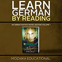 Learn German: By Reading Urban Fantasy (Lesend Englisch Lernen Mit einem Urban Fantasy 1) (German Edition) Audiobook by  Mozaika Educational, Dima Zales Narrated by Marcus Micksch, Roberto Scarlato