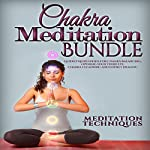 Chakra Meditation Bundle: Guided Meditations for Chakra Balancing, Opening Your Third Eye, Chakra Cleansing and Energy Healing |  Meditation Techniques