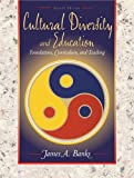 Cultural diversity and education :  foundations, curriculum, and teaching /