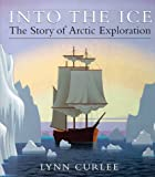 img - for Into the Ice : The Story of Arctic Exploration book / textbook / text book