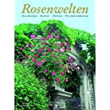 Rosenwelten: Geschichte, Kultur, Gärten, Persönlichkeiten