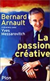 echange, troc Yves Messarovitch, Bernard Arnault - Bernard Arnault. La Passion créative